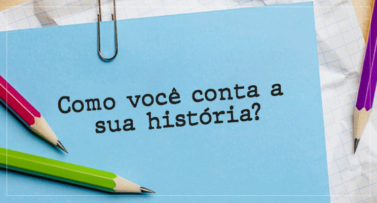 Qual é a sua história?
