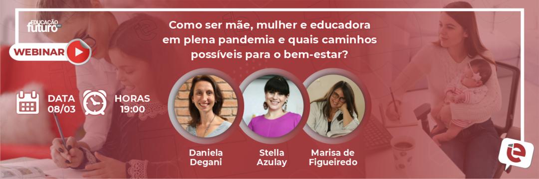 Como ser mãe, mulher e educadora em plena pandemia? É tema da live em homenagem ao Dia Internacional da Mulher