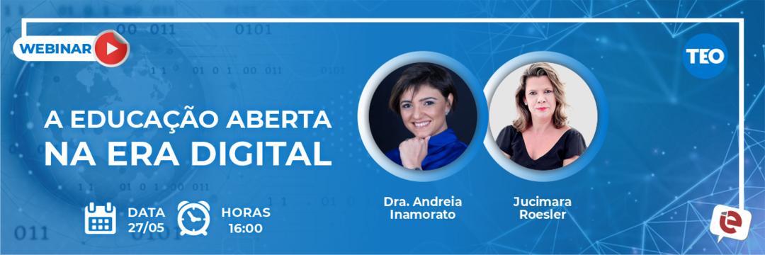 A Educação Aberta na Era Digital será debatida em live de quinta-feira, 27/05!
