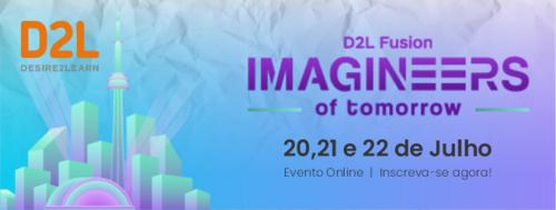D2L Fusion 2021 irá acontecer entre os dias 20 e 22/07 para discutir tecnologia e inovação educacional!