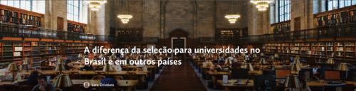 Diferenças do processo seletivo das universidades brasileiras e estrangeiras